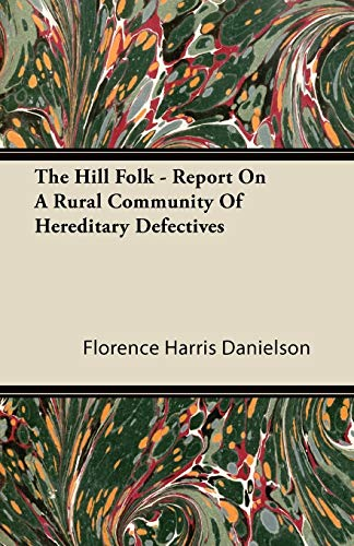 The Hill Folk - Report on a Rural Community of Hereditary Defectives: Florence Harris Danielson