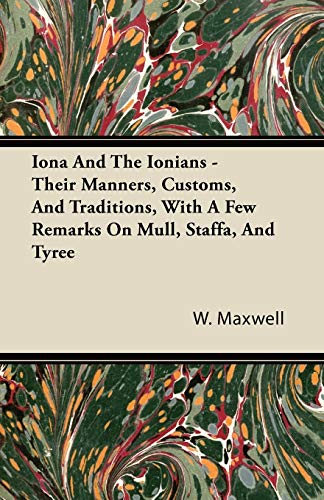 9781446092637: Iona and the Ionians - Their Manners, Customs, and Traditions, with a Few Remarks on Mull, Staffa, and Tyree
