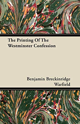 The Printing Of The Westminster Confession (Paperback): Benjamin Breckinridge Warfield