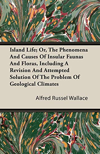 9781446099018: Island Life; Or, The Phenomena and Causes of Insular Faunas and Floras, Including a Revision and Attempted Solution of the Problem of Geological Climates