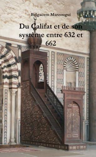 9781446104279: Du Califat Et De Son Système Entre 632 Et 662