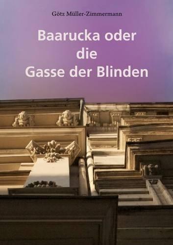 9781446110461: Baarucka oder die Gasse der Blinden (German Edition)