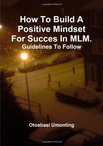 How To Build A Positive Mindset For Success In MLM- Guidelines To Follow.: Otoabasi Umonting