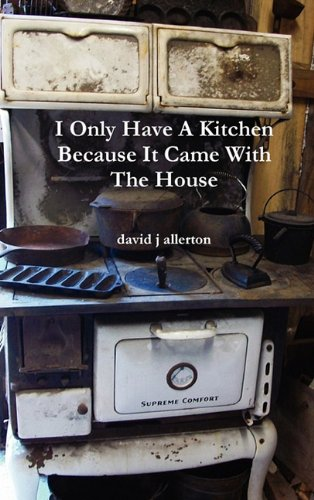 9781446130018: I Only Have A Kitchen Because It Came With The House