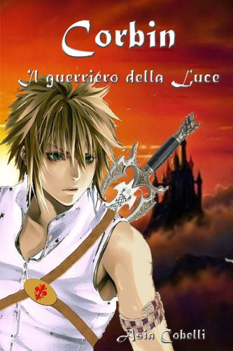 corbin il guerriero della luce (Italian Edition): ASIA COBELLI