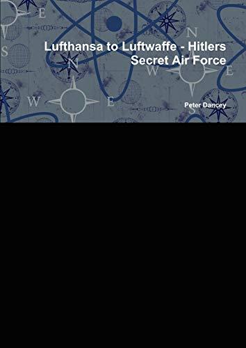9781446152393: Lufthansa to Luftwaffe - Hitlers Secret Air Force