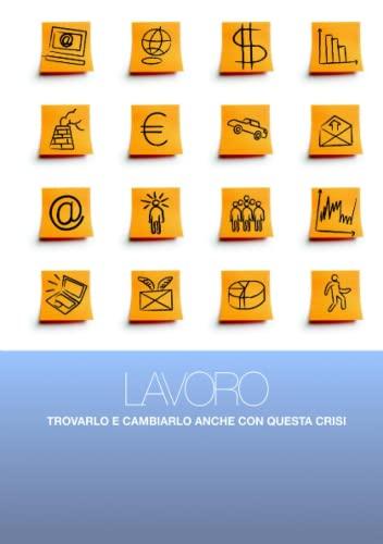 9781446152676: Lavoro: Trovarlo E Cambiarlo Anche Con Questa Crisi (Italian Edition)