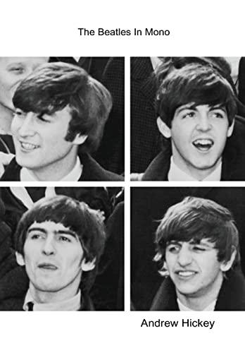 The Beatles in Mono: Hickey, Andrew