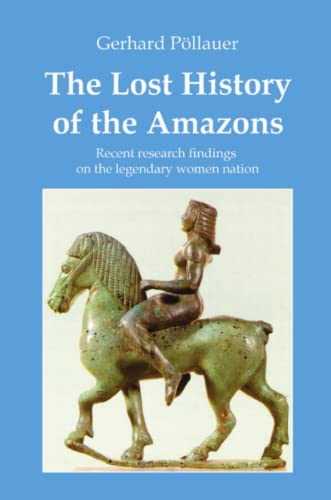 The Lost History of the Amazons (Paperback): Gerhard Pöllauer