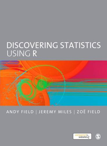 Discovering Statistics Using R: Field, Andy, Miles,