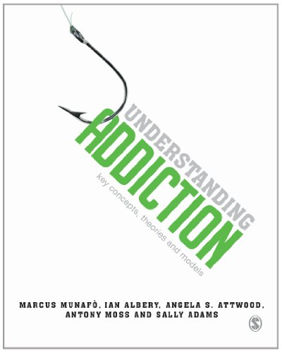 9781446200490: Understanding Addiction: Key Concepts, Theories and Models