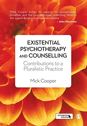 Existential Psychotherapy and Counselling: Contributions to a Pluralistic Practice: Cooper, Mick