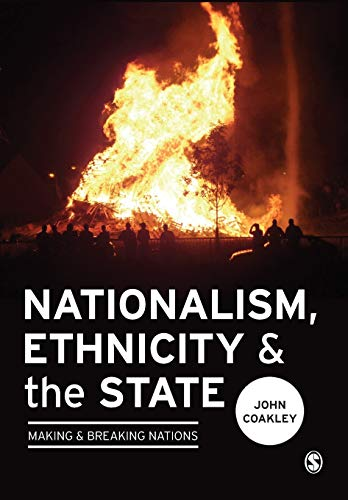 Nationalism, Ethnicity and the State: Making and Breaking Nations: Coakley, John