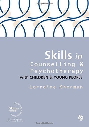 Skills in Counselling and Psychotherapy with Children and Young People (Skills in Counselling &...