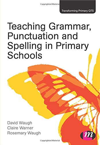 9781446268438: Teaching Grammar, Punctuation and Spelling in Primary Schools (Transforming Primary QTS Series)