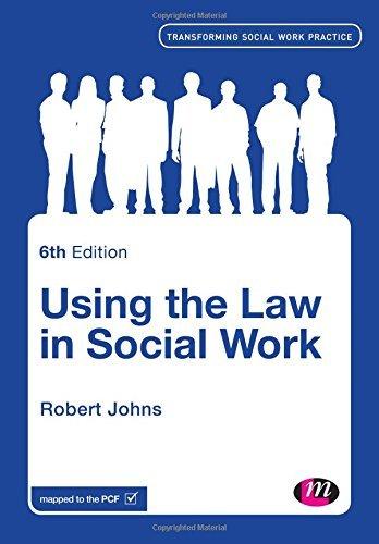 Using the Law in Social Work (Transforming Social Work Practice Series): Johns, Robert