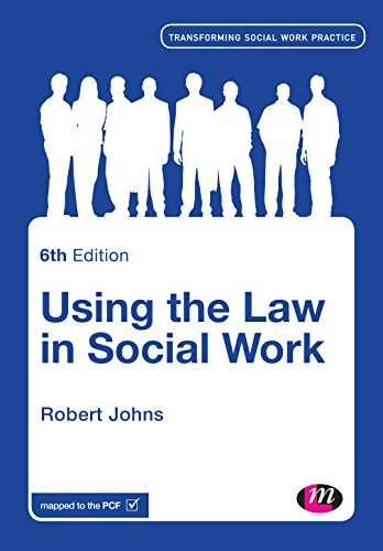 Using the Law in Social Work (Transforming Social Work Practice Series): Johns, Robert