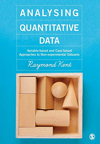 Analysing Quantitative Data: Variable-based and Case-based Approaches to Non-experimental Datasets:...