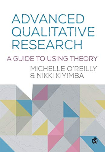 Advanced Qualitative Research: A Guide to Using Theory: O'Reilly, Michelle; Kiyimba, Nikki