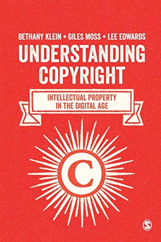 Understanding Copyright: Intellectual Property in the Digital Age: Klein, Bethany; Moss, Giles; ...