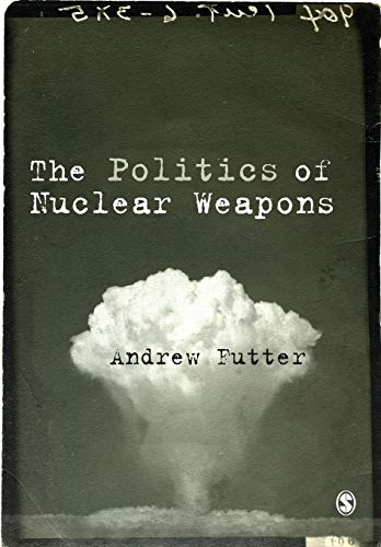The Politics of Nuclear Weapons: Futter, Andrew