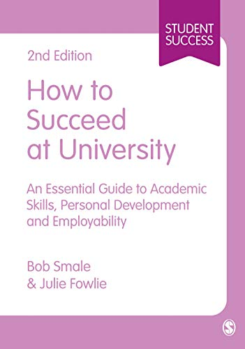 9781446295465: How to Succeed at University: An Essential Guide to Academic Skills, Personal Development & Employability (SAGE Study Skills Series)