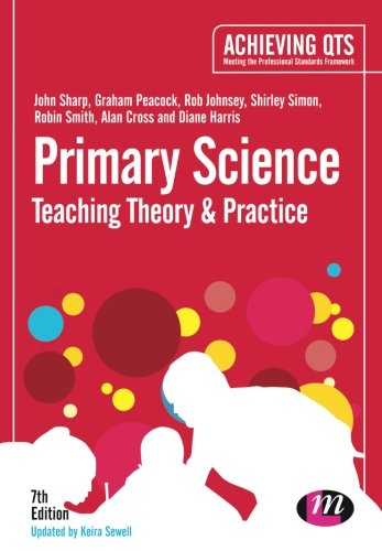 Primary Science: Teaching Theory and Practice (Achieving QTS Series): Sharp, John; Peacock, Graham ...