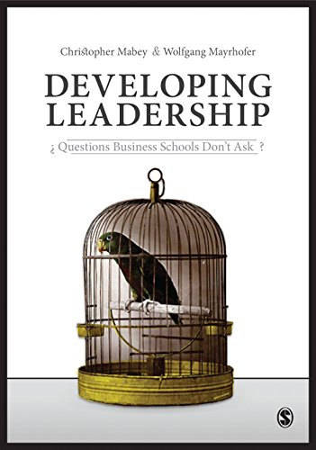 9781446296103: Developing Leadership: Questions Business Schools Don′t Ask