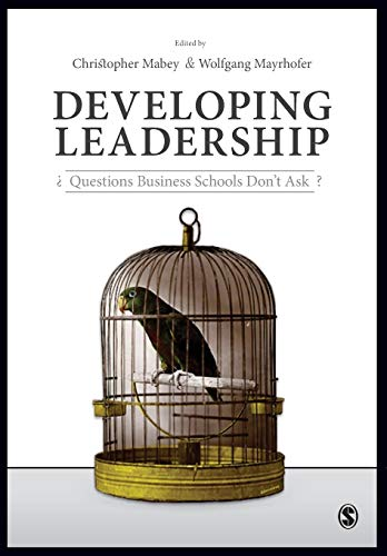 9781446296110: Developing Leadership: Questions Business Schools Don′t Ask