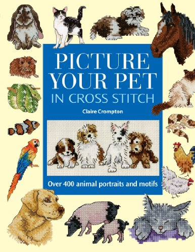 Picture your Pet in Cross Stitch: Crompton, Claire