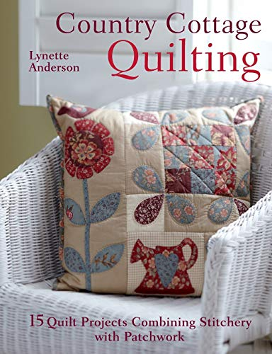 9781446300398: Country Cottage Quilting: Over 20 Quirky Quilt Projects Combining Stitchery with Patchwork