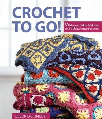 9781446300572: Crochet to Go!: 50 Mix-And-Match Motifs for Modern Throws. Ellen Gormley