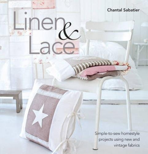 9781446300671: Linen and Lace: Simple-to-Sew Homestyle Projects Using New and Vintage Fabrics