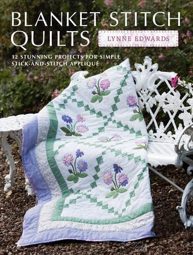 9781446301364: Blanket Stitch Quilts: 12 Projects for Easy Stick-And-Stitch Applique