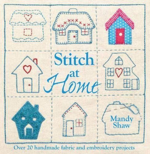9781446301685: Stitch At Home: Over 20 Handmade Fabric and Embroidery Projects