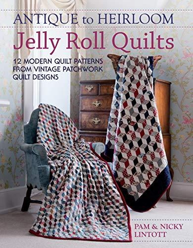 9781446301821: Antique To Heirloom Jelly Roll Quilts: 12 Modern Quilt Patterns from Vintage Patchwork Quilt Designs