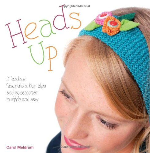 9781446301920: Heads Up: Make Your Own Fascinators, Hairbands, Clips and Combs
