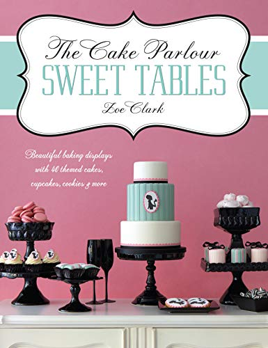 9781446302002: The Cake Parlour Sweet Tables: Beautiful Baking Displays with 40 Themed Cakes, Cupcakes, Cookies & More