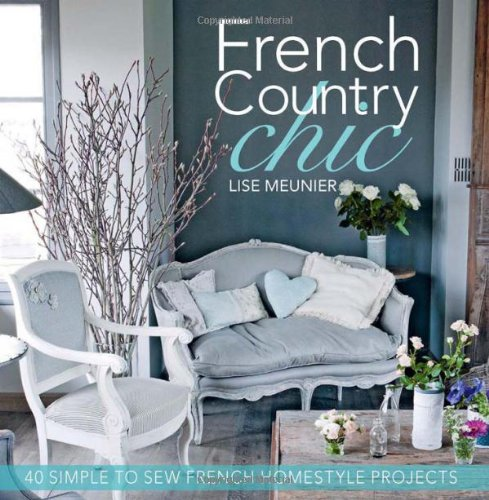 9781446302064: French Country Chic: 40 Simple to Sew French Homestyle Projects
