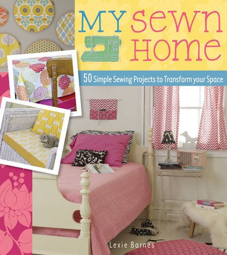 9781446302071: My Sewn Home: 50 Simple Sewing Projects to Transform Your Space