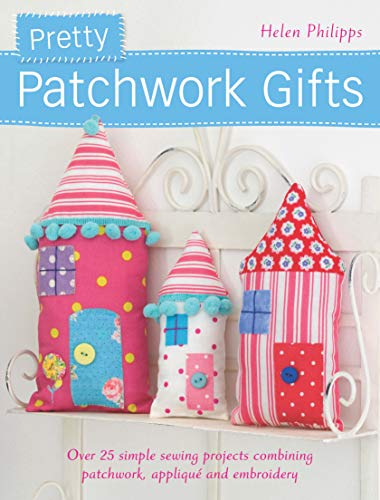 9781446302132: Pretty Patchwork Gifts: Over 25 Simple Sewing Projects Combining Patchwork, Applique and Embroidery