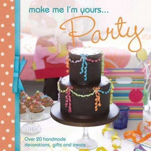 Make Me I'm Yours.Party: Over 20 handmade: David & Charles