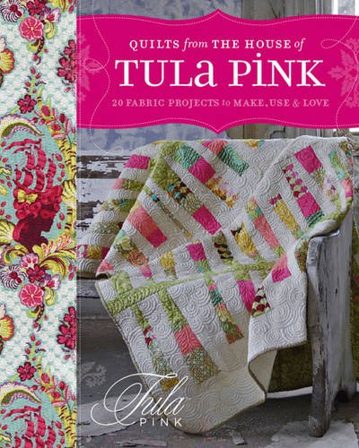 9781446302330: Quilts from the House of Tula Pink: 20 Fabric Projects to Make, Use & Love