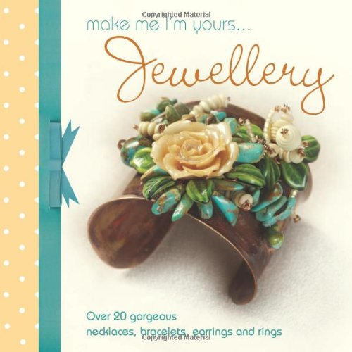 9781446302415: Make me I'm yours...Jewelry: Over 20 gorgeous necklaces, bracelets, earrings and rings