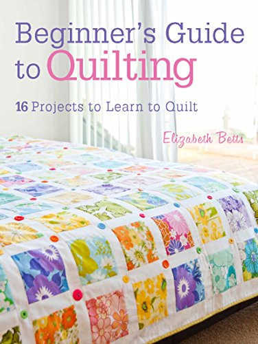 9781446302545: Beginner's Guide to Quilting: 16 Projects to Learn to Quilt