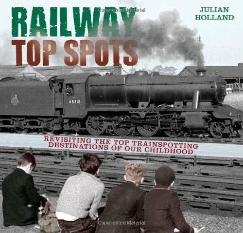 Railway Top Spots: Revisiting the Top Train Spotting Destinations of Our Childhood: Holland, Julian