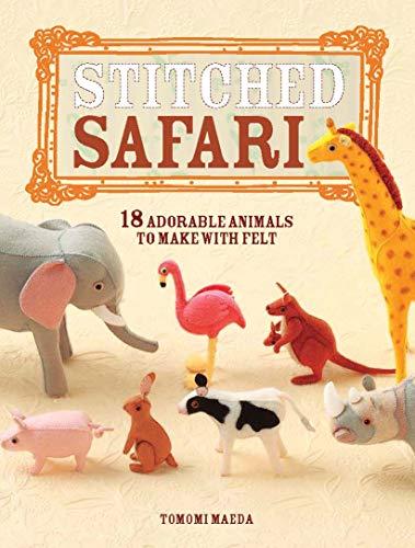 Stitched Safari: 18 adorable animals to make with felt: Maeda, Tomomi