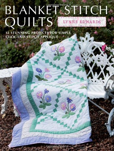 9781446302668: Blanket Stitch Quilts: 12 stunning projects for simple stick-and-stitch applique