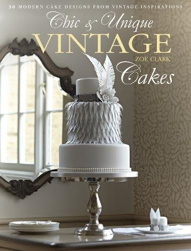 9781446302842: Chic & Unique Vintage Cakes: 30 modern cake designs from vintage inspirations