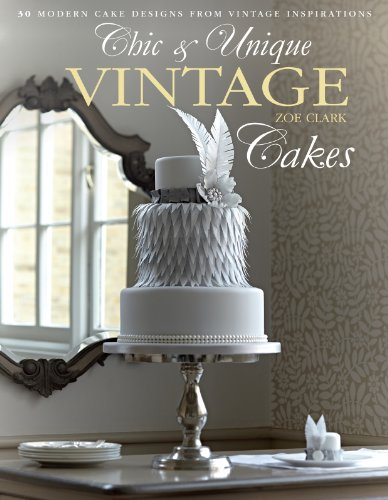 9781446302859: Chic & Unique Vintage Cakes: 30 Modern Cake Designs from Vintage Inspirations
